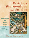 Witches, Werewolves, and Fairies (eBook): Shapeshifters and Astral Doubles in the Middle Ages